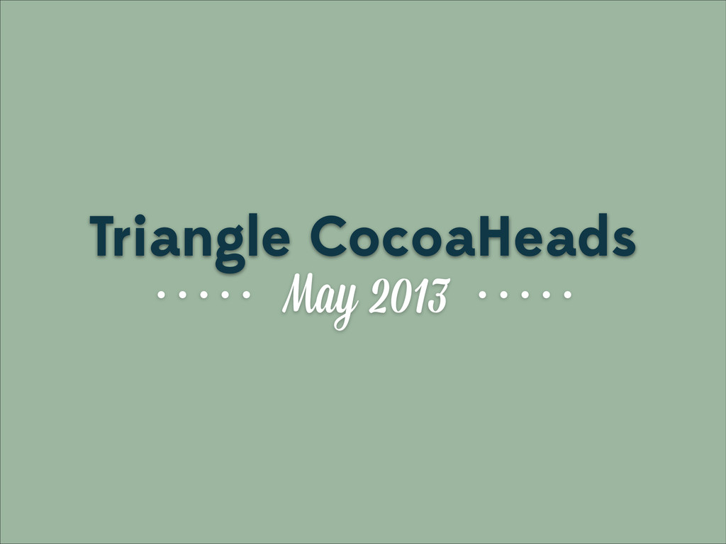 May 2013 Triangle CocoaHeads