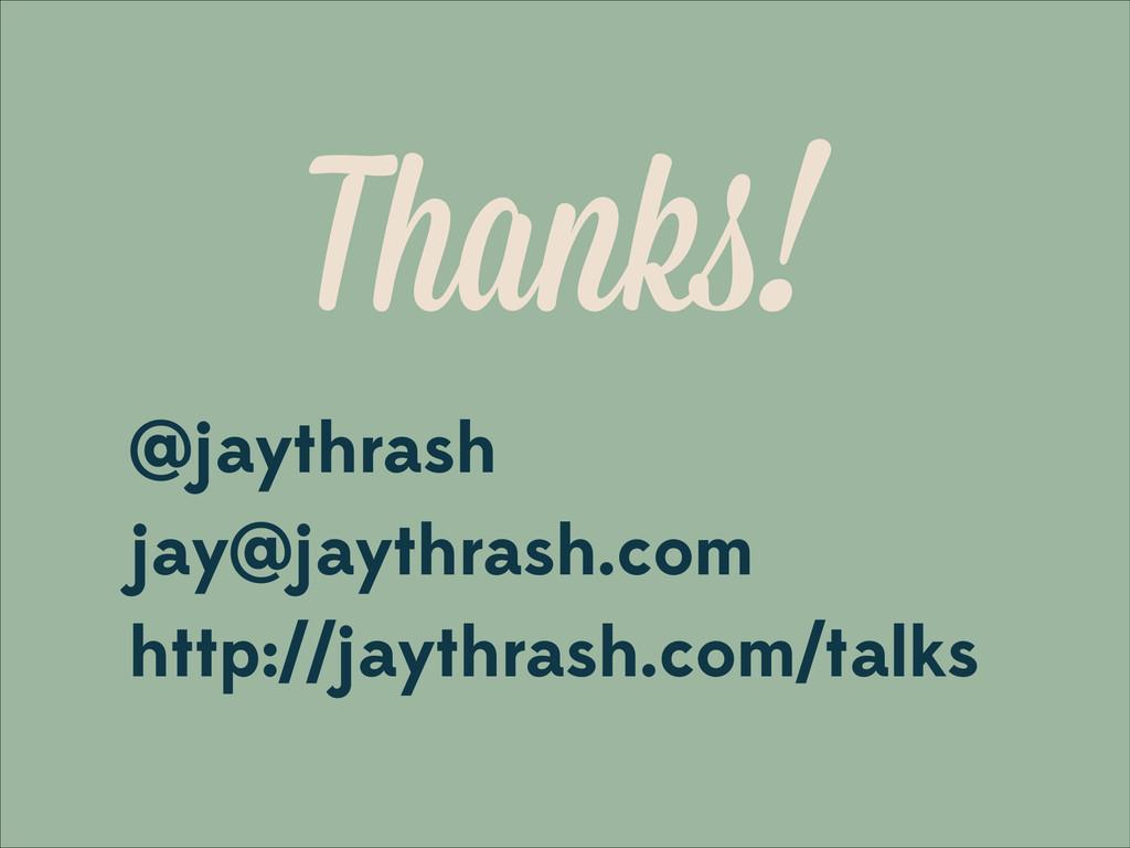 Thanks! @jaythrash jay@jaythrash.com http://jay...