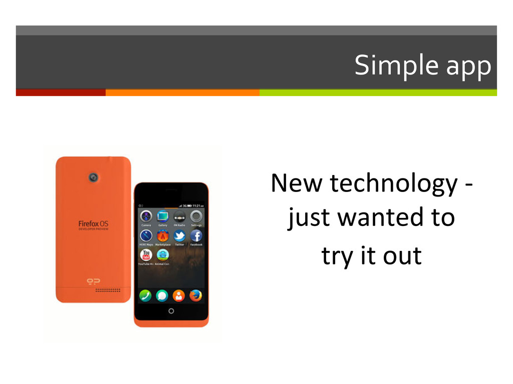 Simple app  New technology -‐ just...