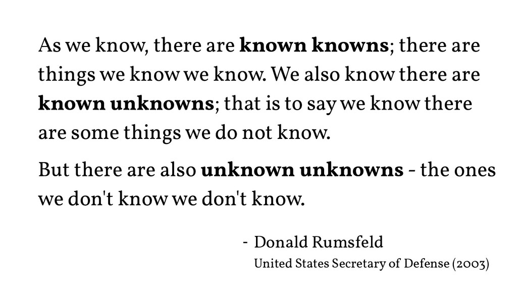 As we know, there are known knowns; there are t...