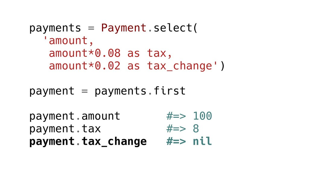 payments = Payment.select( 'amount, amount*0.08...