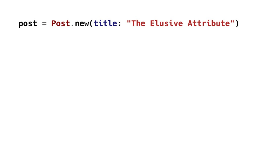 """post = Post.new(title: """"The Elusive Attribute"""")"""
