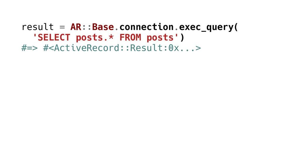 result = AR::Base.connection.exec_query( 'SELEC...