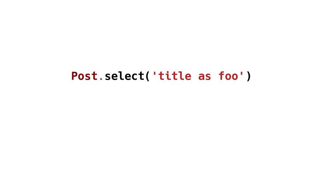 Post.select('title as foo')