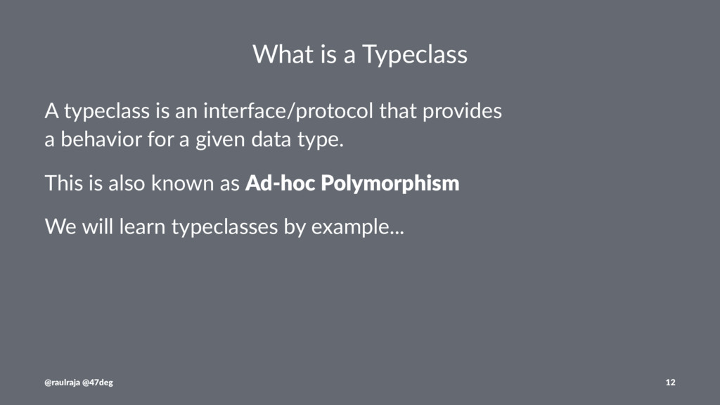 What is a Typeclass A typeclass is an interface...