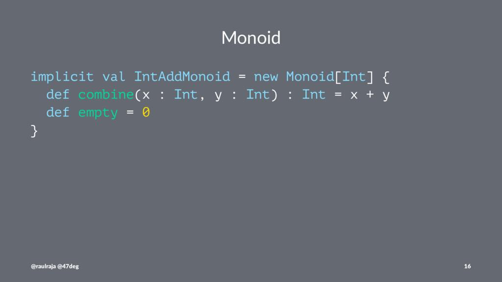 Monoid implicit val IntAddMonoid = new Monoid[I...