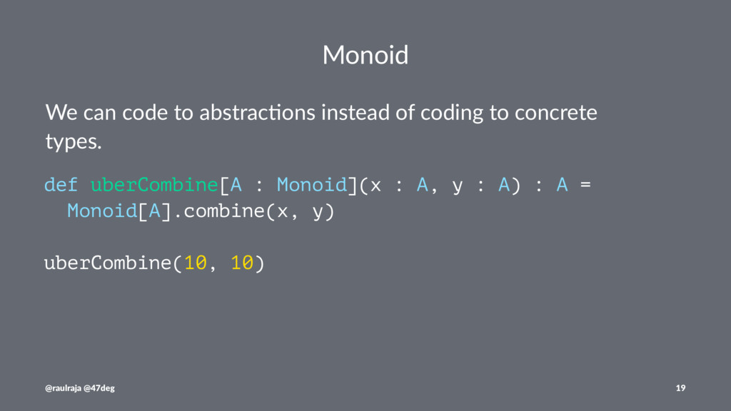 Monoid We can code to abstrac-ons instead of co...