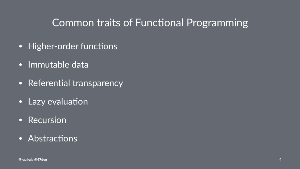 Common traits of Func/onal Programming • Higher...