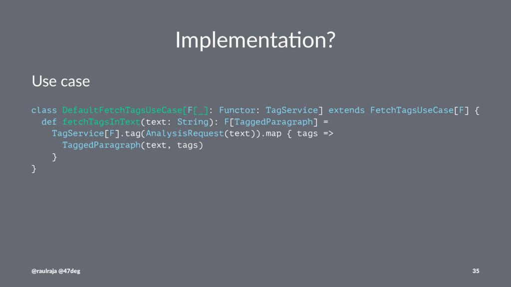 Implementa)on? Use case class DefaultFetchTagsU...