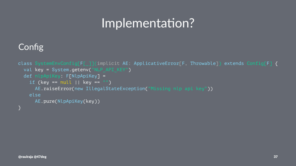 Implementa)on? Config class SystemEnvConfig[F[_]...