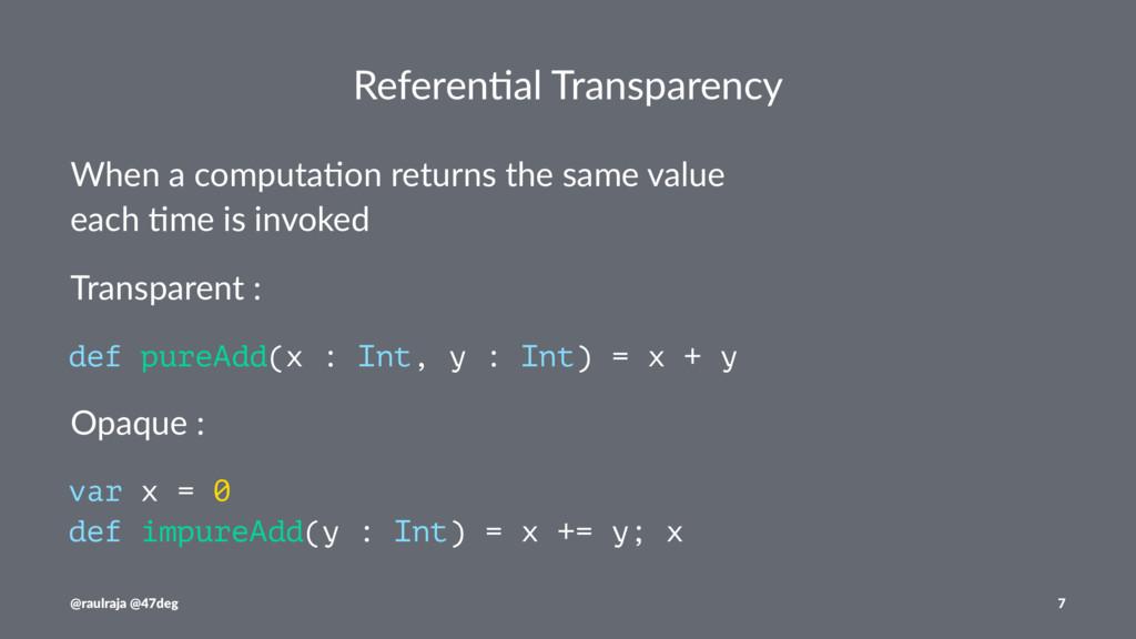 Referen&al Transparency When a computa-on retur...
