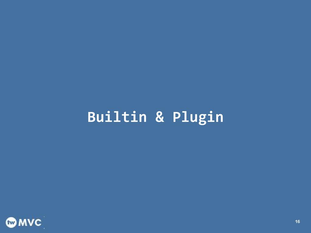 Builtin & Plugin 16