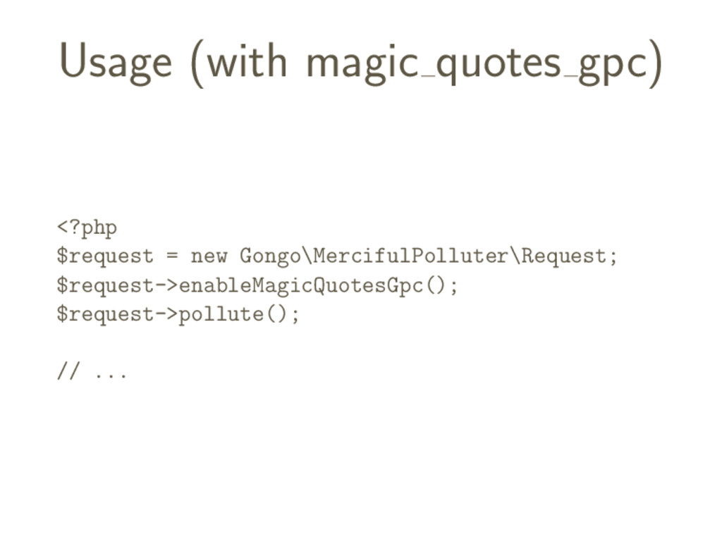 Usage (with magic quotes gpc) <?php $request = ...