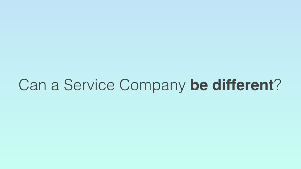 Can a Service Company be different?