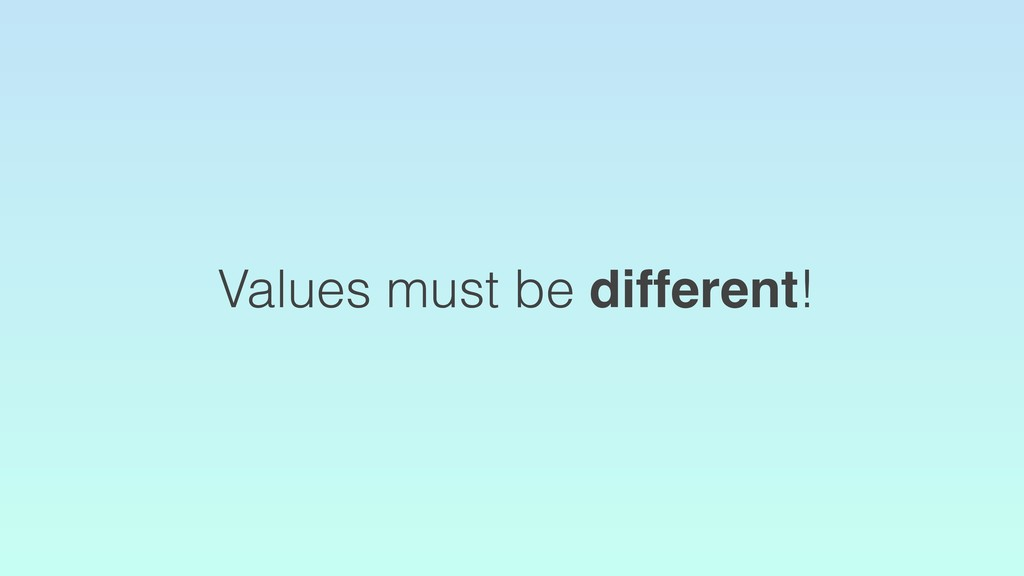 Values must be different!