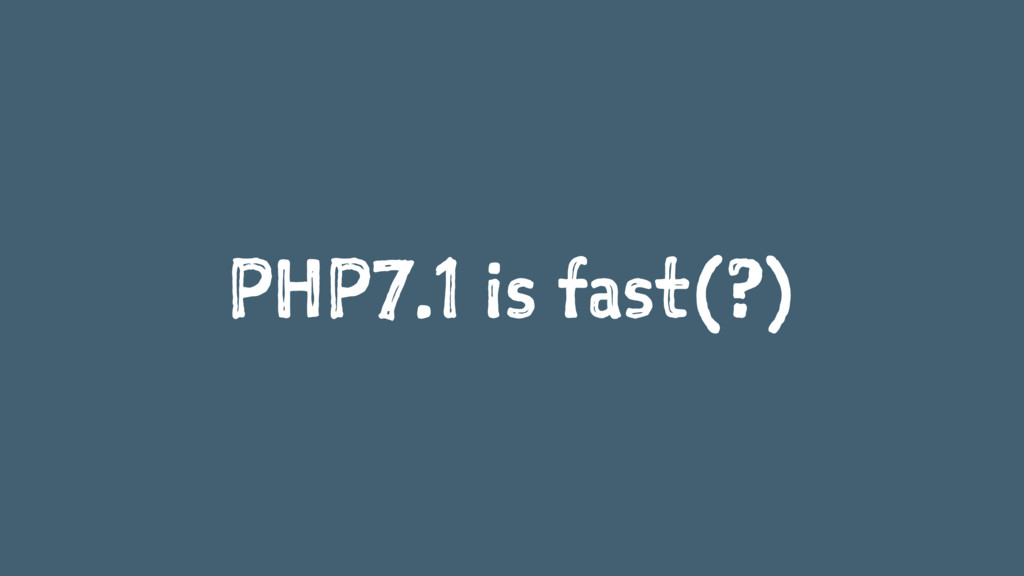 PHP7.1 is fast(?)