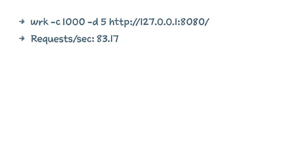 4 wrk -c 1000 -d 5 http://127.0.0.1:8080/ 4 Req...