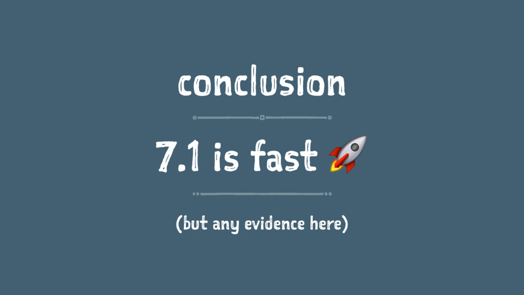 conclusion 7.1 is fast ! (but any evidence here)