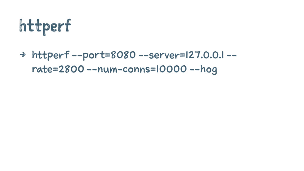 httperf 4 httperf --port=8080 --server=127.0.0....