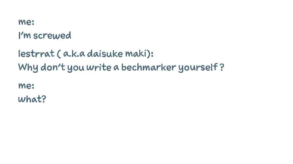 me: I'm screwed lestrrat ( a.k.a daisuke maki):...
