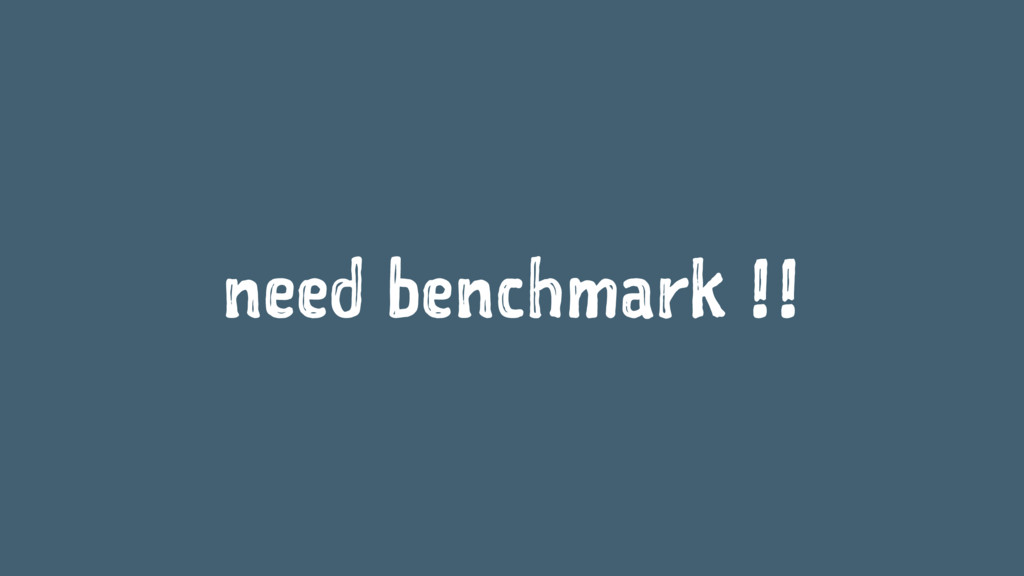 need benchmark !!