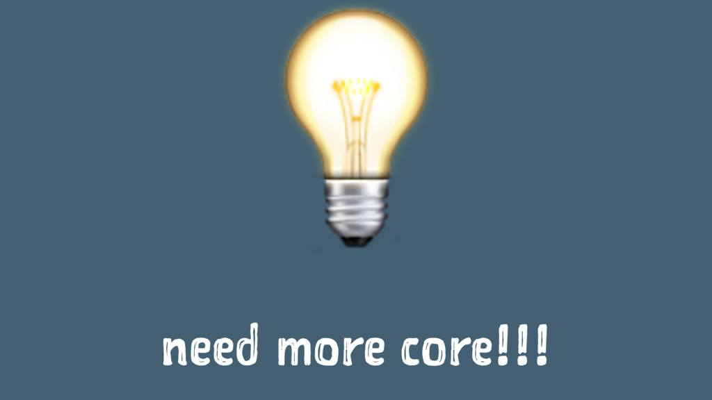 ! need more core!!!