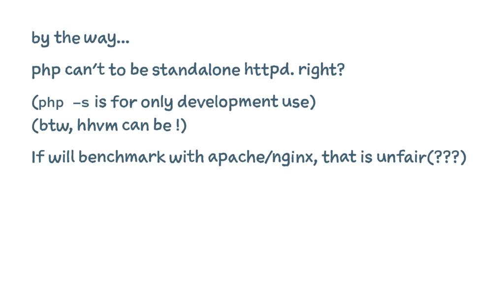 by the way... php can't to be standalone httpd....