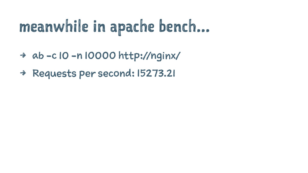 meanwhile in apache bench... 4 ab -c 10 -n 1000...