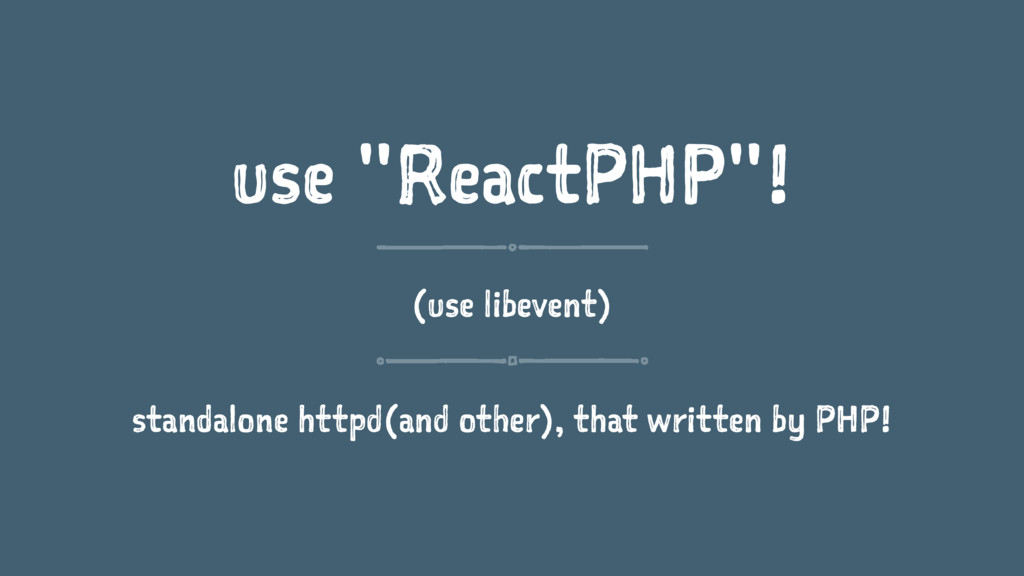 "use ""ReactPHP""! (use libevent) standalone httpd..."