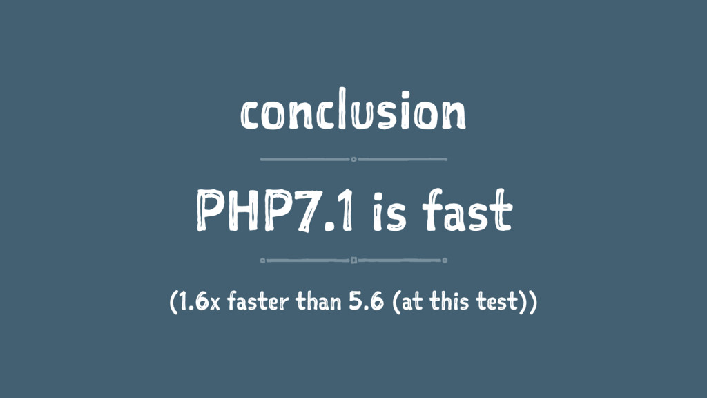 conclusion PHP7.1 is fast (1.6x faster than 5.6...