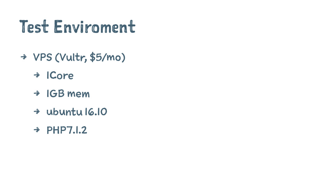 Test Enviroment 4 VPS (Vultr, $5/mo) 4 1Core 4 ...