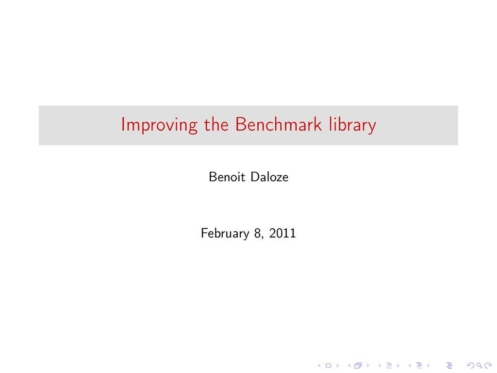 Improving the Benchmark library Benoit Daloze F...