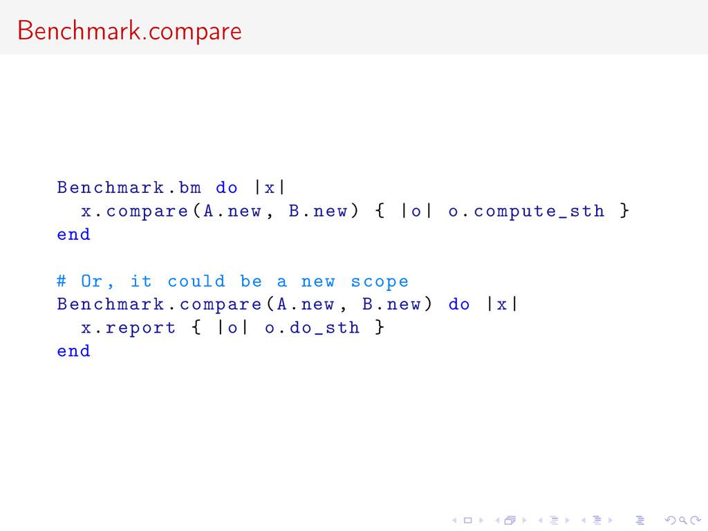 Benchmark.compare Benchmark.bm do  x  x.compare...