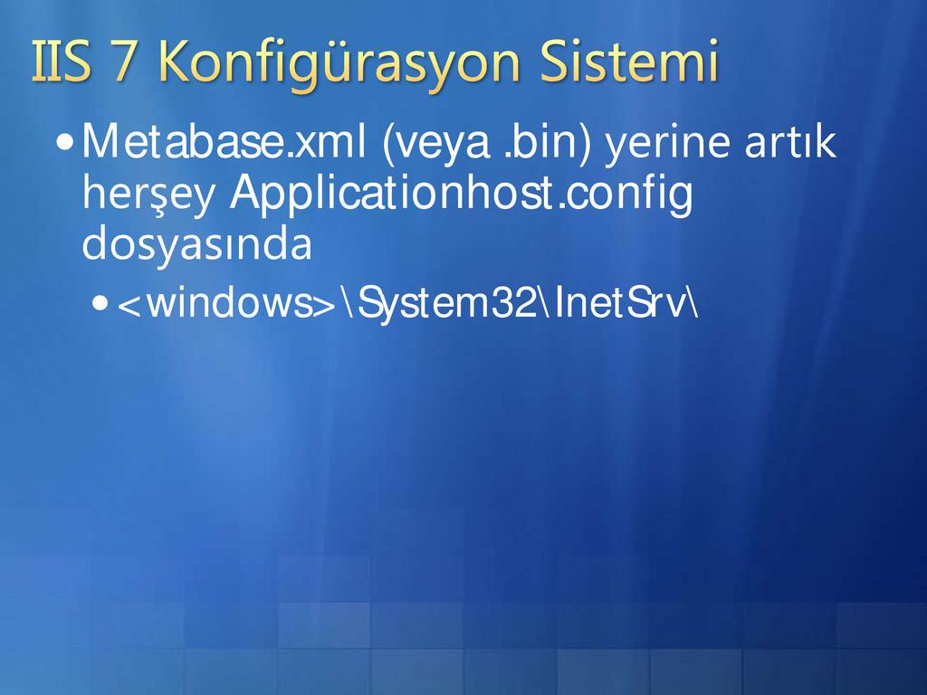 Metabase.xml (veya .bin) Applicationhost.confi...
