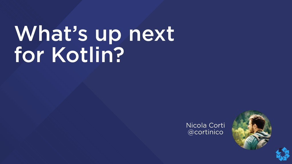 What's up next for Kotlin? Nicola Corti @cortin...