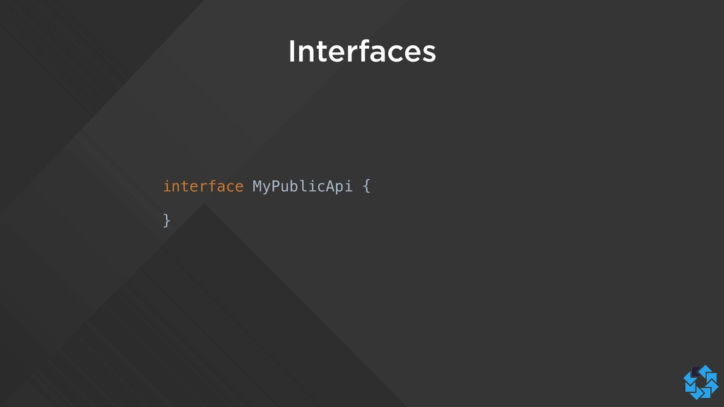 Interfaces interface MyPublicApi { }