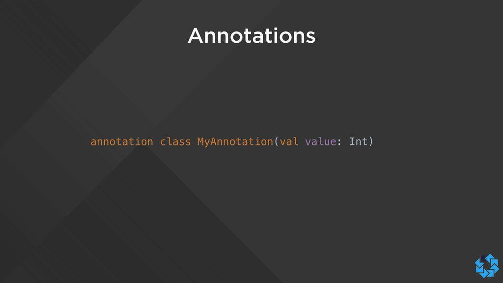 Annotations annotation class MyAnnotation(val v...