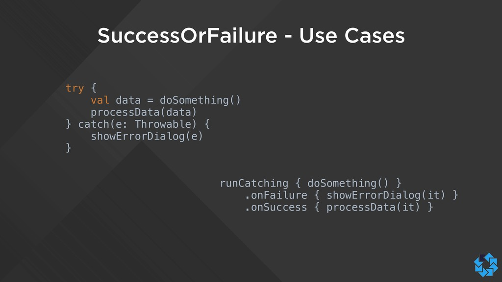 SuccessOrFailure - Use Cases try { val data = d...