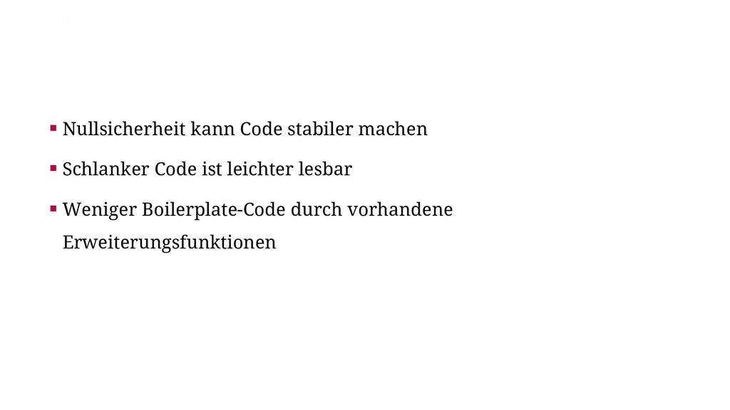 ▪ Nullsicherheit kann Code stabiler machen ▪ Sc...