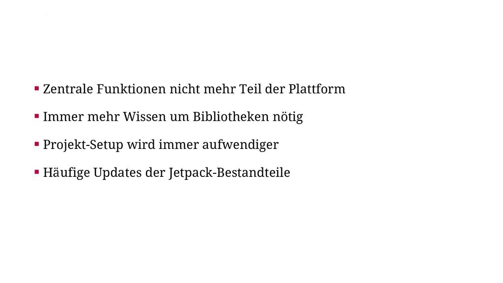 ▪ Zentrale Funktionen nicht mehr Teil der Platt...