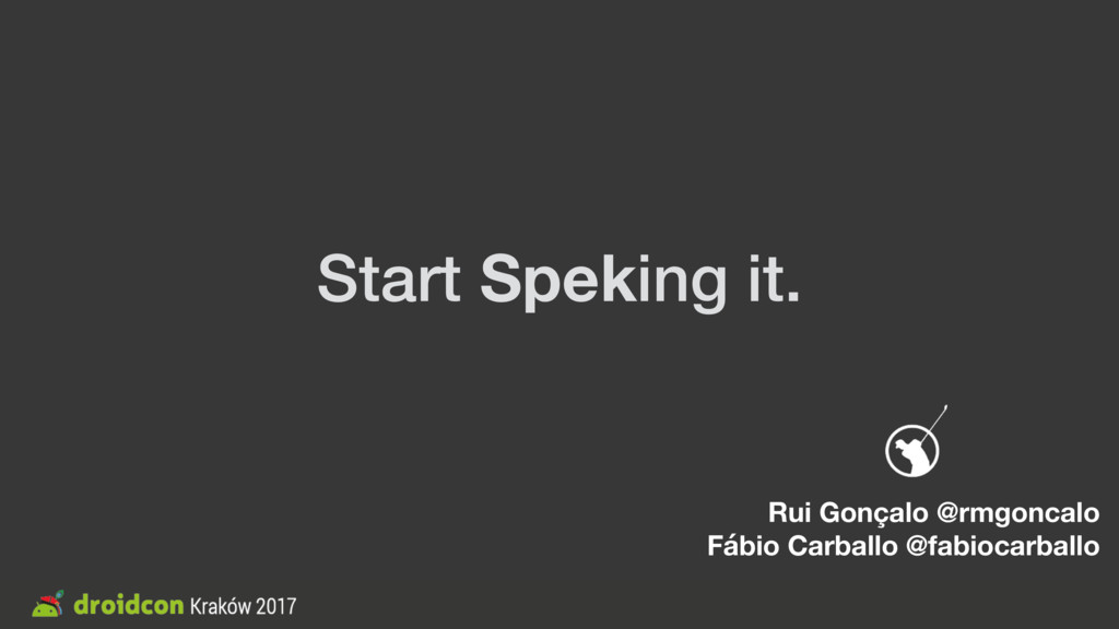 Start Speking it. Rui Gonçalo @rmgoncalo Fábio ...