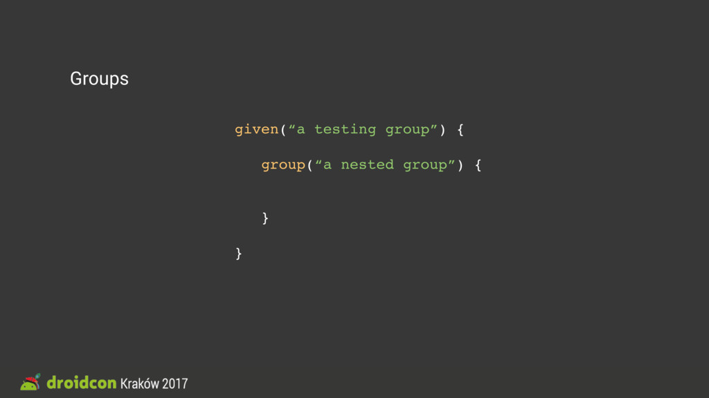 """Groups given(""""a testing group"""") { group(""""a nest..."""