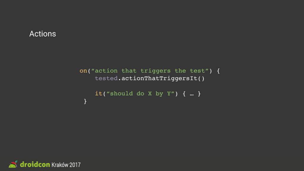 """Actions on(""""action that triggers the test"""") { t..."""