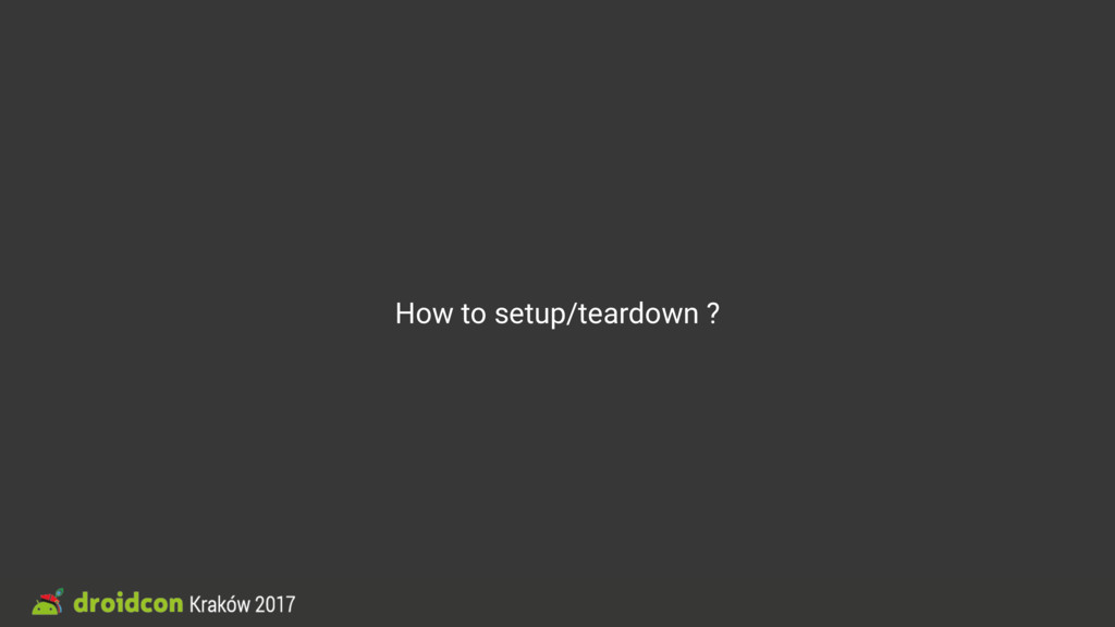 How to setup/teardown ?