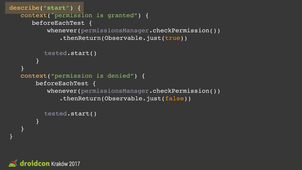 "describe(""start"") { context(""permission is gran..."