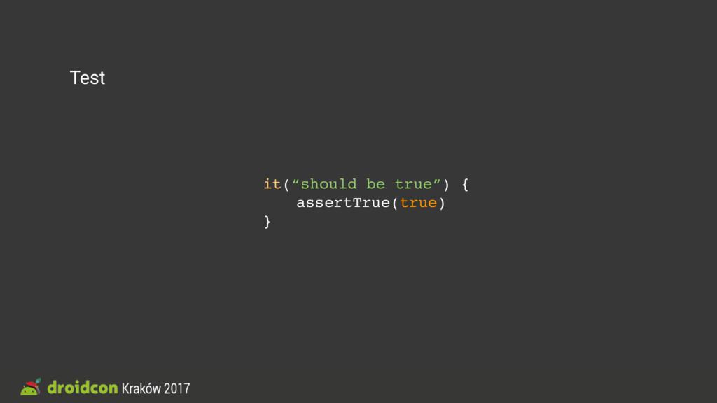 """Test it(""""should be true"""") { assertTrue(true) }"""