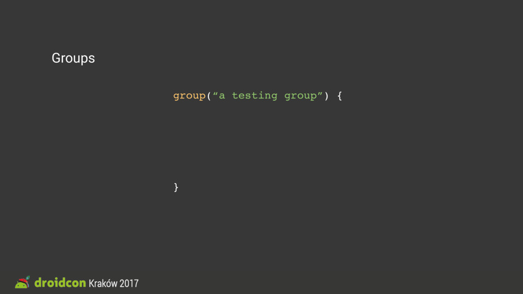 """Groups group(""""a testing group"""") { group(""""a nest..."""