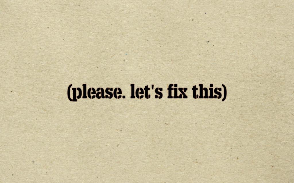 (please. let's fix this)