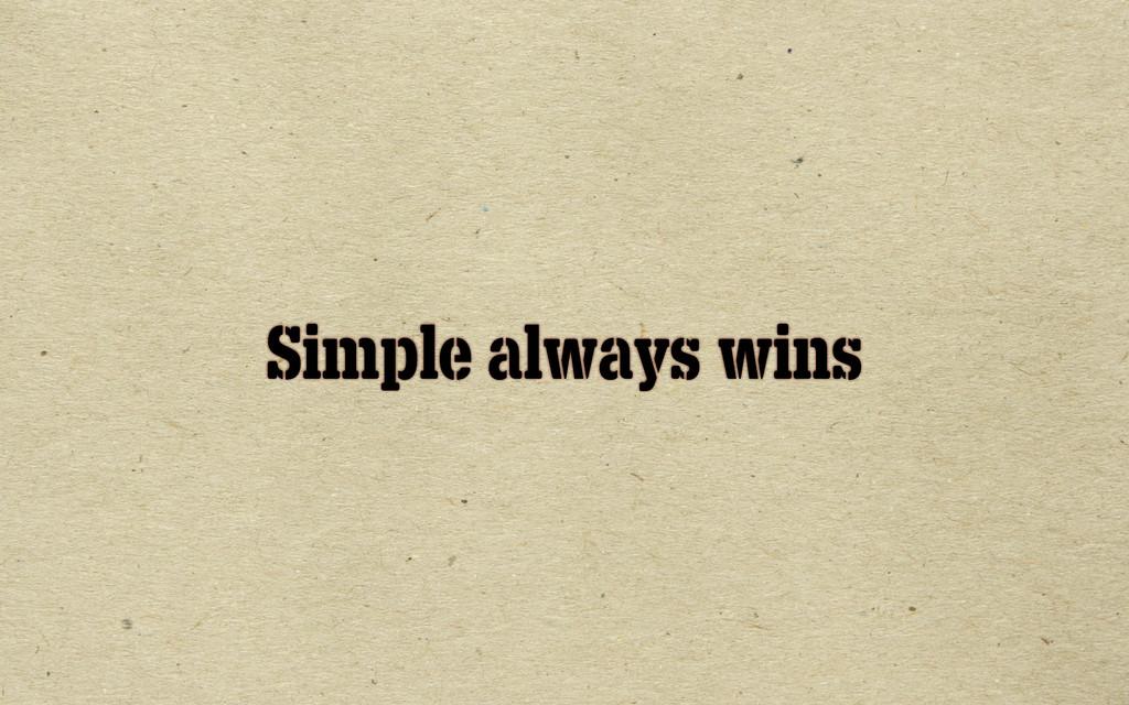Simple always wins