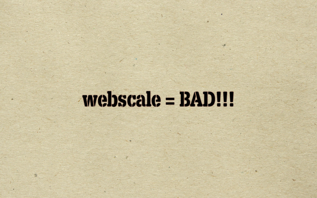 webscale = BAD!!!